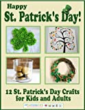 Happy St. Patrick s Day! 12 St. Patrick s Day Crafts for Kids and Adults
