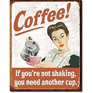 Coffee Humor Tin Metal Sign : If You're Not Shaking , 16x13