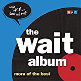 The Wait Album: More of the Best