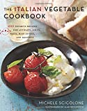 The Italian Vegetable Cookbook: 200 Favorite Recipes for Antipasti, Soups, Pasta, Main Dishes, and Desserts