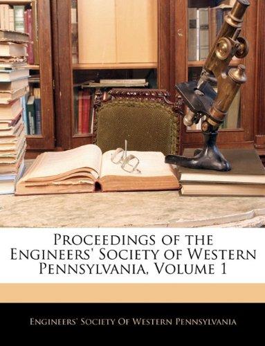 Proceedings of the Engineers' Society of Western Pennsylvania, Volume 1
