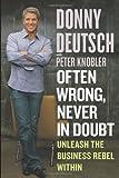 Donny Deutsch Often Wrong, Never in Doubt: Unleash the Business Rebel within