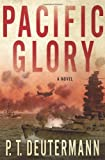 img - for By P. T. Deutermann:Pacific Glory: A Novel [Hardcover] book / textbook / text book