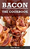 Bacon - The Cookbook: 46 Mouthwatering Bacon Recipes (Bacon Wrapped, Bacon Stuffed, Bacon Love)