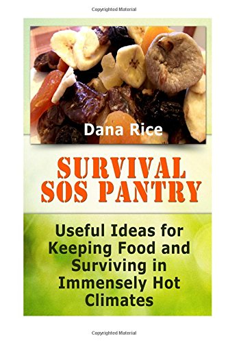 Survival SOS Pantry: Useful Ideas for Keeping Food and Surviving in Immensely Hot Climates (Survival SOS Pantry Books, survival guide, survival preparedness)
