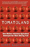 img - for Tomatoland: How Modern Industrial Agriculture Destroyed Our Most Alluring Fruit Reprint Edition by Estabrook, Barry published by Andrews McMeel Publishing (2012) Paperback book / textbook / text book