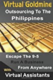 img - for Virtual Goldmine: Outsourcing to The Philippines: Escape the 9-5 Run a Business from Anywhere with Virtual Assistants book / textbook / text book