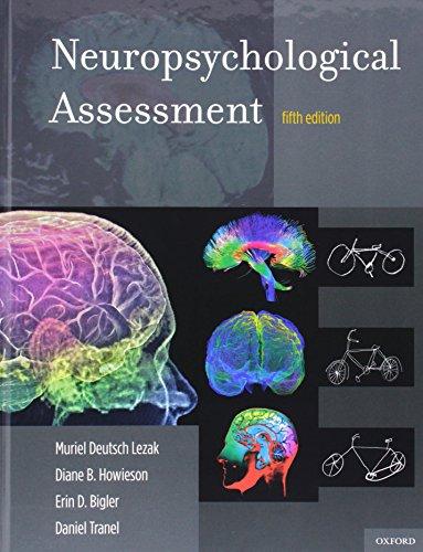 Neuropsychological Assessment, by Muriel Deutsch Lezak, Diane B. Howieson, Erin D. Bigler, Daniel Tranel