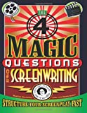 The 4 Magic Questions of Screenwriting: 4 simple questions that work like magic