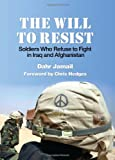 The Will to Resist: Soldiers Who Refuse to Fight in Iraq and Afghanistan
