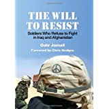 The Will to Resist: Soldiers Who Refuse to Fight in Iraq and Afghanistan ~ Dahr Jamail
