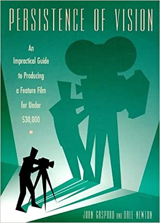 Persistence of Vision: An Impractical Guide to Producing a Feature Film for Under $30,000