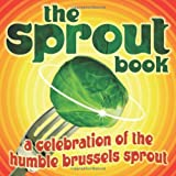 The Sprout Book: A Celebration of the Humble Brussels Sprout