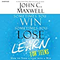 Sometimes You Win - Sometimes You Learn for Teens: How to Turn a Loss into a Win (       UNABRIDGED) by John C. Maxwell Narrated by Chris Sorensen