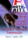 img - for Hotel Ritz Comparing Mexican and U.S. Street Prostitutes: Factors in HIV/AIDS Transmission book / textbook / text book