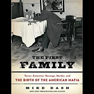 The First Family: Terror, Extortion, Revenge, Murder, and the Birth of the American Mafia | [Mike Dash]