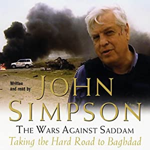 The Wars Against Saddam: The Hard Road to Baghdad | [John Simpson]