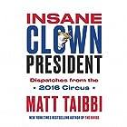 Insane Clown President Hörbuch von Matt Taibbi Gesprochen von: Rob Shapiro