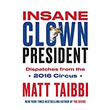 Insane Clown President Audiobook by Matt Taibbi Narrated by Rob Shapiro