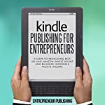 Kindle Publishing for Entrepreneurs: 9 Steps to Producing Best Selling Amazon Kindle Books and Building Incredible Passive Income |  Entrepreneur Publishing
