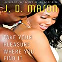 Take Your Pleasure Where you Find It (       UNABRIDGED) by J. D. Mason Narrated by Erica B. Peeples