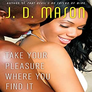 Take Your Pleasure Where you Find It | [J. D. Mason]
