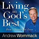 Living in God's Best: Don't Settle for Less Audiobook by Andrew Wommack Narrated by Jeremy Werner