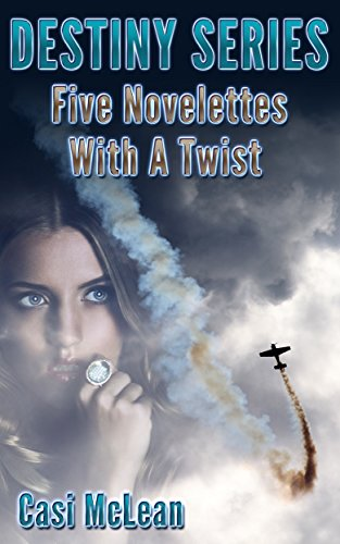 Destiny Series ~ Five Novelettes With A Twist by Casi McLean