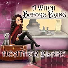 A Witch Before Dying: Wishcraft Mystery, Book 2 (       UNABRIDGED) by Heather Blake Narrated by Coleen Marlo