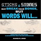 Sticks and Stones May Break Your Bones, but Words Will....: Something You Are Saying Is Determining What You Are Experiencing Hörbuch von Ecanoa M. Jones Gesprochen von: Jared Frederickson