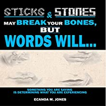 Sticks and Stones May Break Your Bones, but Words Will....: Something You Are Saying Is Determining What You Are Experiencing Audiobook by Ecanoa M. Jones Narrated by Jared Frederickson