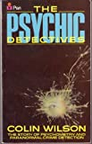 PSYCHIC DETECTIVES: THE STORY OF PSYCHOMETRY AND PARANORMAL CRIME DETECTION (0330281194) by Wilson, Colin