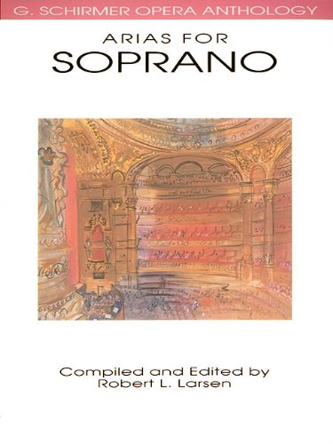 Arias for Soprano: G. Schirmer Opera Anthology (G....