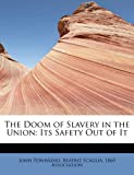 img - for The Doom of Slavery in the Union: Its Safety Out of It book / textbook / text book
