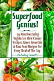img - for Superfood Genius! 99 Mouthwatering Vegetarian Slow Cooker Recipes, Green Smoothi & Raw Food Recipes For Every Meal of The Day (Including Dessert!) book / textbook / text book