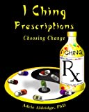 I Ching Prescriptions: Choosing Change