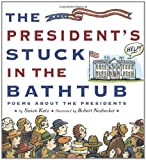 The President s Stuck in the Bathtub: Poems About the Presidents