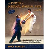 The Power of Internal Martial Arts and Chi: Combat and Energy Secrets of Ba Gua, Tai Chi and Hsing-iby Bruce Kumar Frantzis