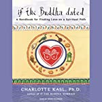If the Buddha Dated: A Handbook for Finding Love on a Spiritual Path | Charlotte Kasl