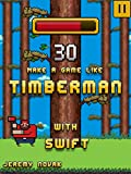 Make a game like Timberman with Swift: Learn iOS Game Programming with SpriteKit and Swift (English Edition)