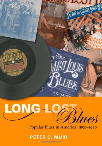 Long Lost Blues: Popular Blues in America, 1850-1920...