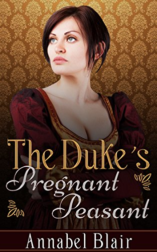 Historical Romance The Dukes Pregnant Peasant Regency 19th Century Military Romance Victorian Medieval Short Stories English Edition