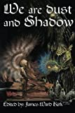 img - for We Are Dust and Shadow book / textbook / text book