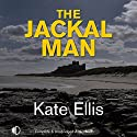 The Jackal Man Audiobook by Kate Ellis Narrated by Andrew Wincott