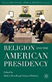 Religion and the American Presidency (The Evolving American Presidency)