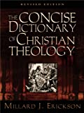 The Concise Dictionary of Christian Theology (Revised Edition) (1581342810) by Erickson, Millard J.