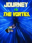 Journey To The Vortex: The Unofficial...