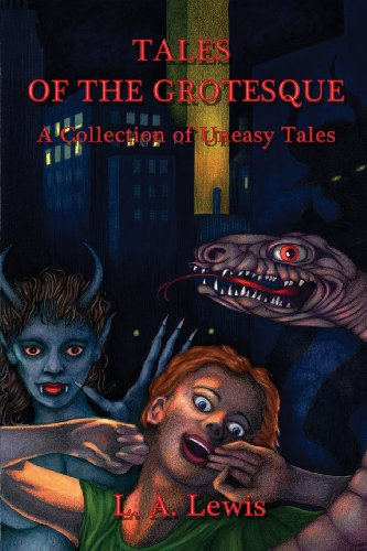 Tales of the Grotesque: A Collection of Uneasy Tales, by L. a. Lewis