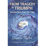 From Tragedy to Triumph: Journey Back from the Edgeby Jessica Elizabeth Taylor