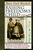 img - for Raising Freedom's Child: Black Children and Visions of the Future After Slavery (American History and Culture Series) by Mary Niall Mitchell (2008) Hardcover book / textbook / text book